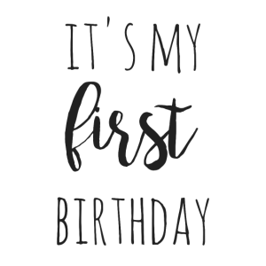 it s my first birthday