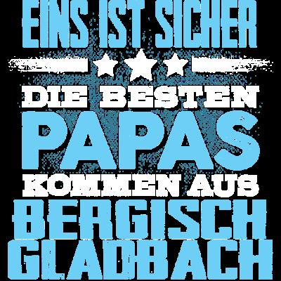 BERGISCH-GLADBACH - papa - Eins ist sicher die Besten Papas  kommen aus  BERGISCH-GLADBACH - glücklich,Vater,Töchter,Tshirt,Tochter,Stolz,Stadt,Sprüche,Sohn,Partnerschaft,Papa,Orte,Männer,Mann,Liebe,Liebe,Land,Heimat,Geschenk,Geburtstag,Familie,Ehe,Design,City,BERGISCH-GLADBACH