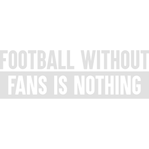 Football without fans is nothing