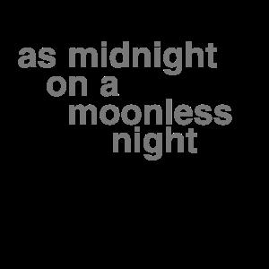 Schwarz wie die Nacht in einer mondlosen Nacht