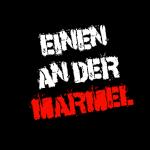 """""""Einen an der Marmel"""" - Schriftzug"""