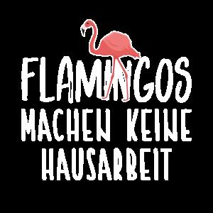 Flamigos machen keine Hausarbeit