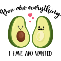 You are everything I have avo wanted - Avocado