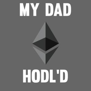 MY DAD HODL'D ETH