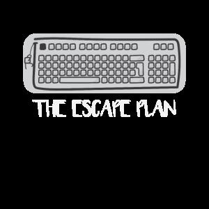 The Esc ape Plan - Tastatur - lustiges Geschenk