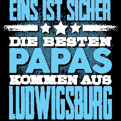 LUDWIGSBURG - papa - Eins ist sicher die Besten Papas  kommen aus  LUDWIGSBURG - glücklich,Vater,Töchter,Tshirt,Tochter,Stolz,Stadt,Sprüche,Sohn,Partnerschaft,Papa,Orte,Männer,Mann,Liebe,Liebe,Land,LUDWIGSBURG,Heimat,Geschenk,Geburtstag,Familie,Ehe,Design,City