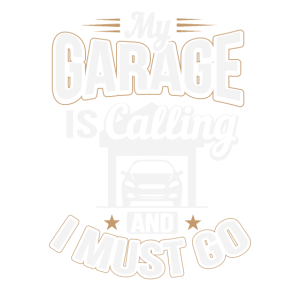 MY GARAGE IS CALLING AND I MUST GO Gift