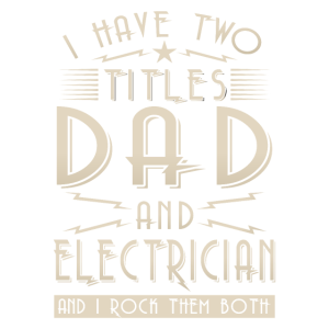 I have two titles Dad and Electrician