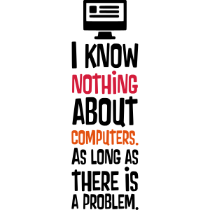 I KNOW NOTHING ABOUT COMPUTERS