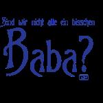 Sind wir nicht alle ein bisschen Baba?