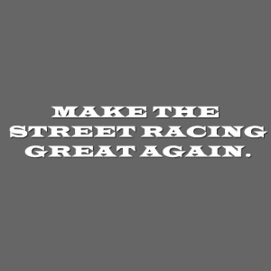 Make the street racing...