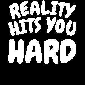 reality hits you hard