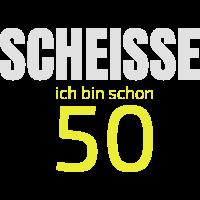 Scheisse schon 50ig. 50 Jahre. 50. Geburtstag.