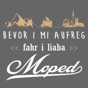 Bevor i mi aufreg, fahr i liaba Moped