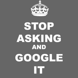 STOP ASKING AND GOOGLE IT