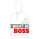 Be nice I might be your boss someday - fun T-shirt