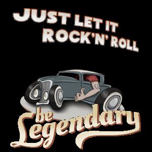 Let it Rock'n'Roll be legendary legendär hotrod
