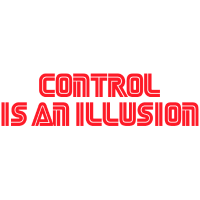 Control is an illusion