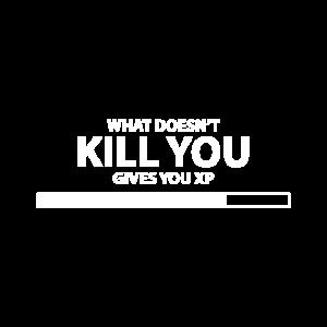 Was dich nicht umbringt gibt Ihnen xp