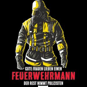 FWD - Gute Frauen lieben einen Feuerwehrmann - der Rest nimmt Polizisten - Feuerwehr Shirt