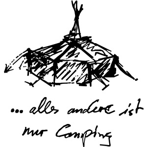 ...alles andere ist nur Camping