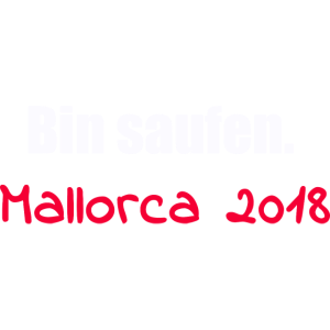 Mallorca 2018 - Bin saufen - weiss rot