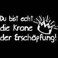 DU BIST ECHT DIE KRONE DER ERSCHÖPFUNG! - Witzig