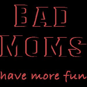 Bad Moms have more fun