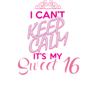 I Can't Keep Calm It's My Sweet 16 T Shirt Gift