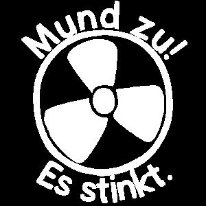 Mund zu! Es stinkt. Nuklear