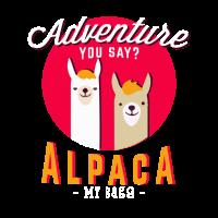Adventure you say alpaca my bags Reise Shirt
