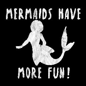 Mermaids have more Fun Meerjungfrau Geschenk Idee