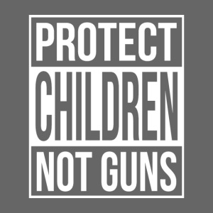 Protect Children not Guns - gun safety