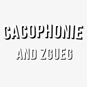 Cacophonie and chill