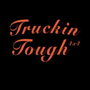 Trucking Tough | Trucker | Truckfahrer | Truck