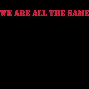 Wir sind alle gleich