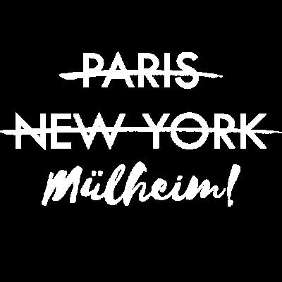 Paris? New York? Mülheim an der Ruhr   Geschenk - Ich komme aus Mülheim an der Ruhr, ich muss nicht nach Paris oder New York! Mülheim, meine Stadt, meine Liebe! Stolz auf die Heimat! Eine Geschenk für alle aus Mülheim! - Ruhr,Paris,New York City,NRW,Mülheim an der,Mülheim,Muelheim,Heimatstadt,Geschenk