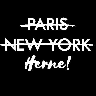 Paris? New York? Herne! | Geschenk - Paris oder New York? Nein! Herne, meine Stadt! Eine Schönheit die ich Heimat und Zuhause nenne! Das Geschenk für alle aus Herne! Setze ein Statement mit der Geschenkidee für alle Herner! - Paris,New York City,Herne,Geschenkidee,Geschenk