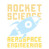 It's Not Rocket Science It's Aerospace Engineering