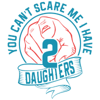 You can't scare me I have two Daughters Gift