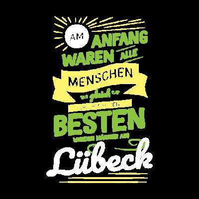 Lübeck Stadt City Geschenk Geschenkidee - Am Anfang waren alle Menschen gleich. Doch aus den Besten wurden Männer aus Lübeck - Das perfekte Geschenk für dich, Freunde und Familie. Zeige allen, wo die besten Menschen herkommen! Lustiges Motiv! - Wahrzeichen,Traumstadt,Tourismus,Reise,lustig,Stadt,Deutschland,Mann,Geschenkidee,City,Tourist,Reisen,Besten,cool,Hauptstadt,Lübeck,Traumort,Städteshirt,Menschen,Skyline,Geschenk,Männer
