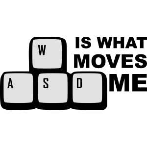 WASD is what moves me