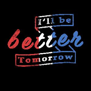 Morgen bin ich besser