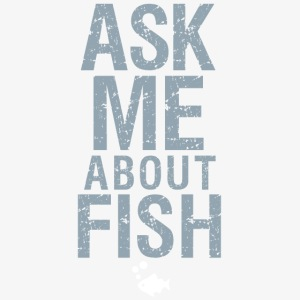 Ask Me About Fish!