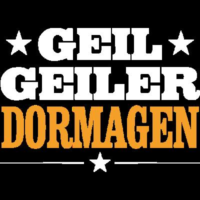 DORMAGEN - geil - Geil Geiler DORMAGEN - Dorf,party,lustig,Dorfleben,stolz,geil,DORMAGEN,Land,Frauen,Heimat,sex,Verein,neu,Kirmes,feiern,Stadt,Deutschland,Sport,Orte,Design,Ort,Sprüche,Schützenfest,saufen,Männer
