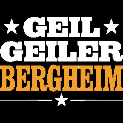 BERGHEIM - geil - Geil Geiler BERGHEIM - stolz,sex,lustig,geil,feiern,Verein,Urlaub,Sprüche,Schützenfest,Party,Orte,Ort,Männer,Land,Kirmes,Heimat,Frauen,Einheit,Dorfleben,Dorf,Deutschland,BERGHEIM