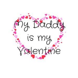 My Daddy is my Valentine