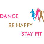 Dance - Be Happy - Stay Fit