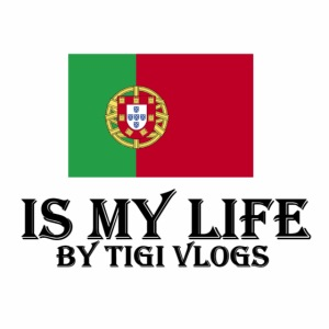 Portugal Is My Life!!!! By TIGIVLOGS!!!