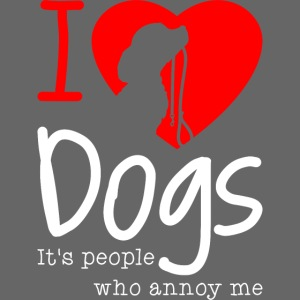 I Love Dogs It's People Who Annoy Me